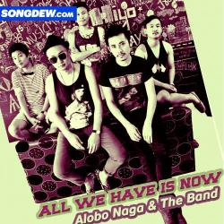 All we have is now sung by Alobo Naga