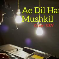 Ae Dil Hai Mushkil - Arijit Singh   GRV (Cover)