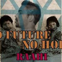 No Future No Hope (Demo)- RAAHI