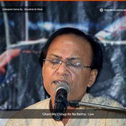 Gharo me Chup ke Na Betho LIVE sung by Khurshid Ali Khan