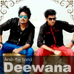 Deewana - Arsh the band sung by Arsh The Band