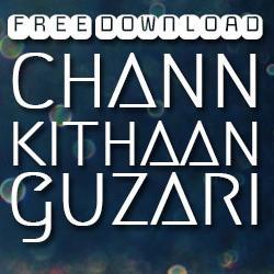 Chann Kithaan Guzari - Free Download sung by Dilpreet Bhatia