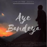 Integrated Legacy-Aye Bandeya