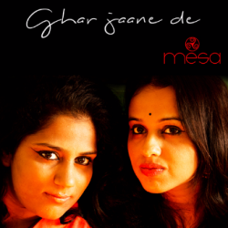 Ghar ja ne de - Mesa sung by Mesa - the fusion band