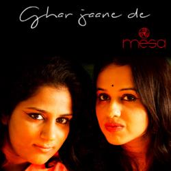 Ghar ja ne de - Mesa sung by Mesa - the fusion band