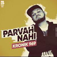 Kronik 969- Parvaah Nahi