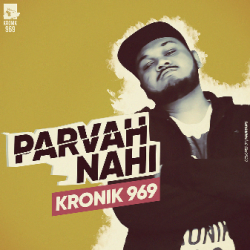 Kronik 969- Parvaah Nahi sung by aakash deep