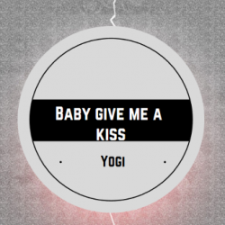 Baby Give Me a Kiss sung by Yogi