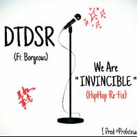 DTDSR - Invincible (Ft. Borgeous)