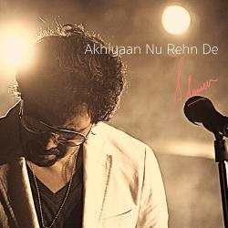Ankhiyaan nu rehn de.mp3 sung by Ssameer