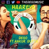 Haareya - Dego ft. Ankur Dutta (Remake)