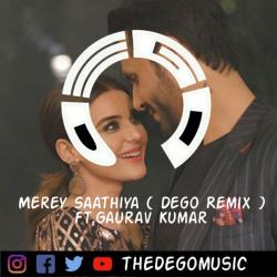 Merey Saathiya (Dego Remix)ft. Gaurav Kumar sung by Dego