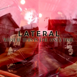 Lateral - What If This Is The Only Time sung by Lateral