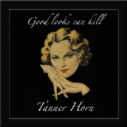 Good Looks can Kill sung by Tanner Horn & The Sextronauts