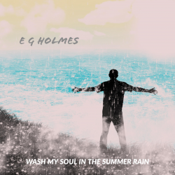 Wash My Soul In The Summer Rain sung by E G Holmes
