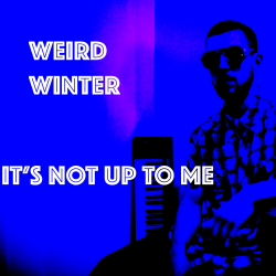 It\'s Not Up To Me sung by Weird Winter