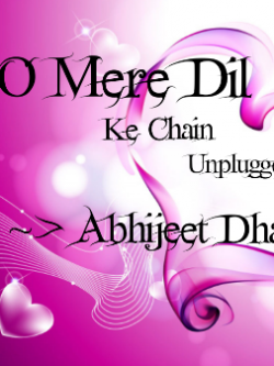 O Mere Dil Ke Chain Unplugged  By Abhijeet Dhan sung by Abhijeet Dhan