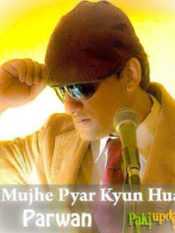 Mujhe pyar kyun howa Official Mp3 Song Parwan Kh sung by Parwan Khan