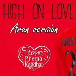 High on Love Arun Version sung by Arun Pandian