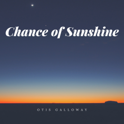 Chance Of Sunshine sung by Otis Galloway
