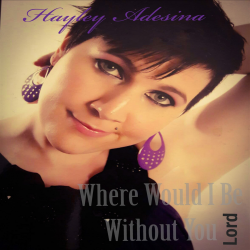Where Would I Be Without you Lord  sung by Hayley Adesina