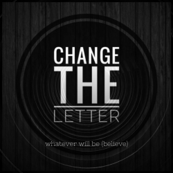 Whatever Will Be (Believe) sung by Change the Letter