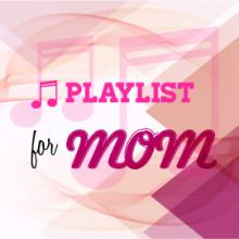 Playlist for Mom