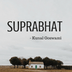 Suprabhat sung by Kunal Goswami